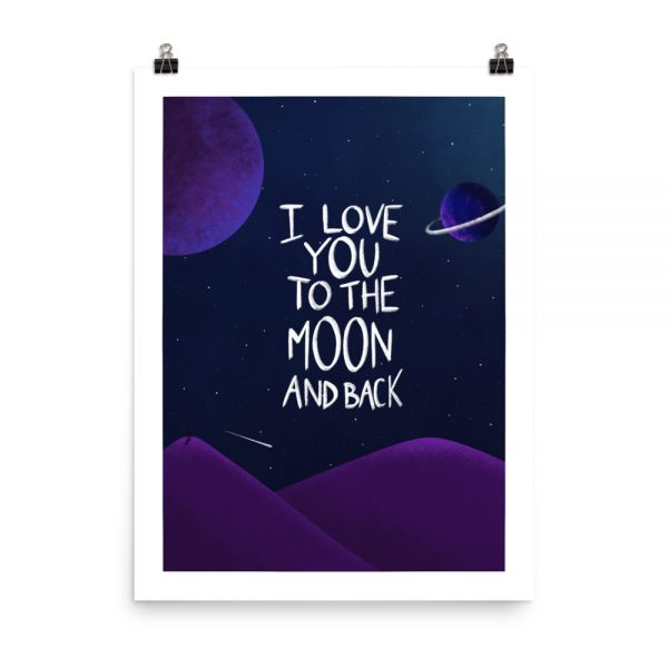 I love you to the moon and back print unframed