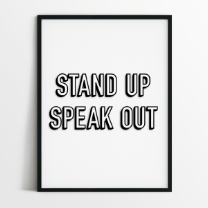 Stand up speak out BW print in black frame
