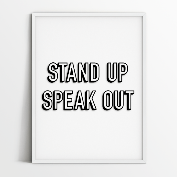 Stand up speak out BW print in white frame